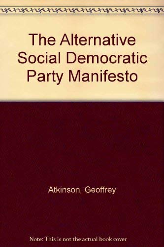 The Alternative Social Democratic Party Manifesto by Geoffrey Atkinson