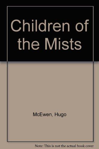 Children of the Mists by Hugo McEwen