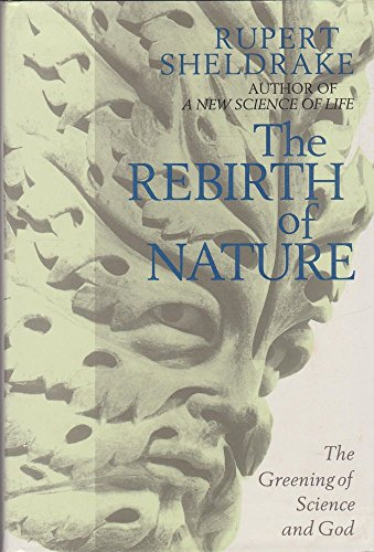Rebirth of Nature: Greening of Science and God by Rupert Sheldrake