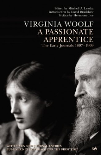 A Passionate Apprentice: The Early Journals 1897-1909 by Virginia Woolf