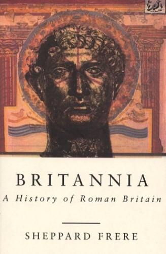 Britannia: History of Roman Britain by Sheppard Frere