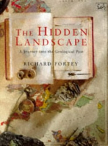 The Hidden Landscape: Journey into the Geological Past by Richard A. Fortey