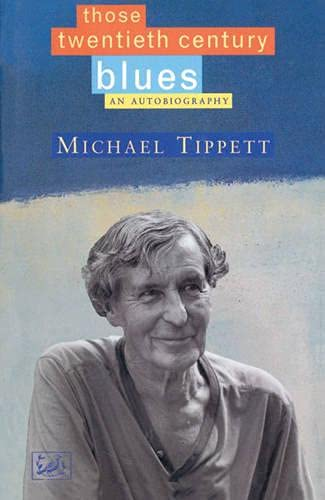 Those Twentieth Century Blues: An Autobiography by Michael Tippett