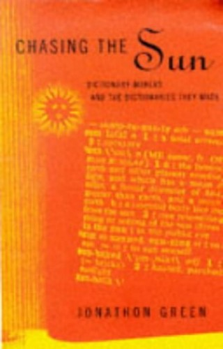 Chasing the Sun: Dictionary-makers and the Dictionaries They Made by Jonathon Green