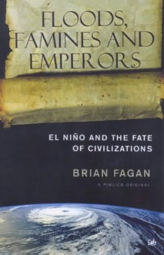 Floods, Famines and Emperors: El Nino and the Fate of Civilizations by Brian M. Fagan