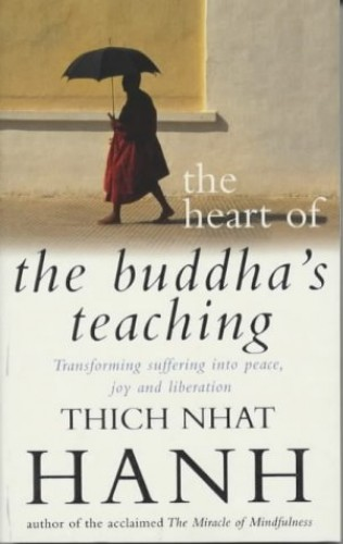 The Heart of Buddha's Teaching: Transforming Suffering into Peace, Joy & Liberation : the Four Noble Truths, the Noble Eightfold Path, and Other Basic Buddhist Teachings by Thich Nhat Hanh