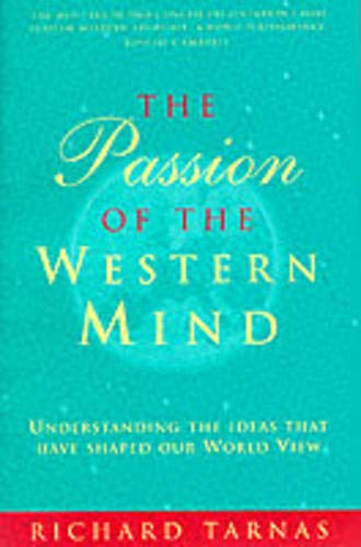 The Passion of the Western Mind: Understanding the Ideas That Have Shaped Our World View by Richard Tarnas