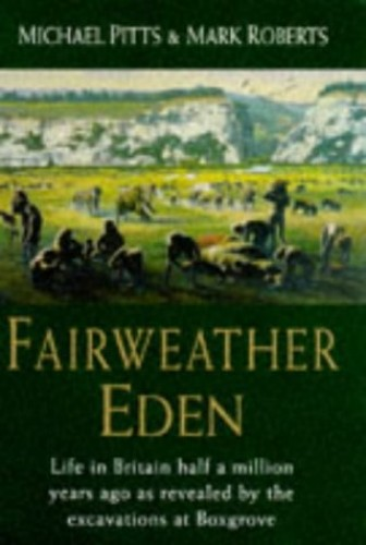 Fairweather Eden: Story of Boxgrove and the First Europeans by Michael W. Pitts