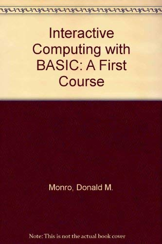 Interactive Computing with BASIC: A First Course by Donald M. Monro