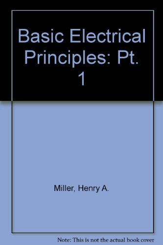 Basic Electrical Principles: Pt. 1 by Henry A. Miller