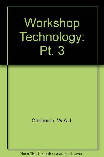 Workshop Technology: Pt. 3 by W. A. J. Chapman