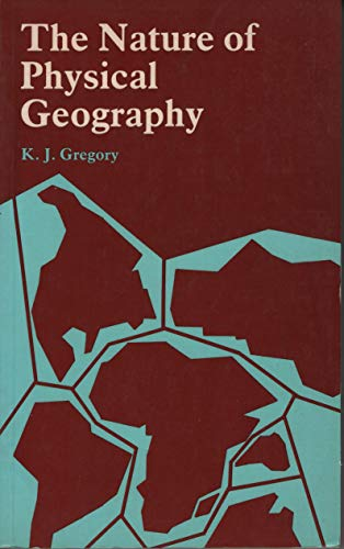 The Nature of Physical Geography by K.J. Gregory