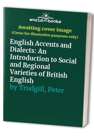 English Accents and Dialects: An Introduction to Social and Regional Varieties of British English by Arthur John Hughes