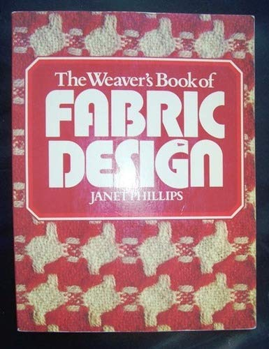The Weaver's Book of Fabric Design by Janet Phillips