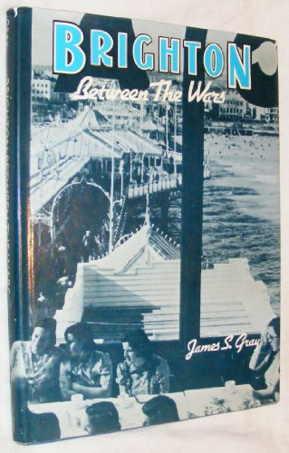 Brighton Between the Wars by J.S. Gray