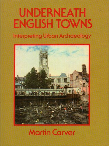 Underneath English Towns: Interpreting Urban Archaeology by Martin Carver