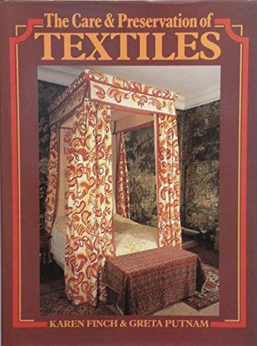 The Care and Preservation of Textiles by Karen Finch