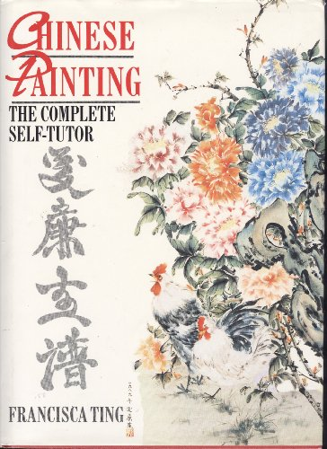 Chinese Painting: The Complete Self Tutor by Francisca Ting
