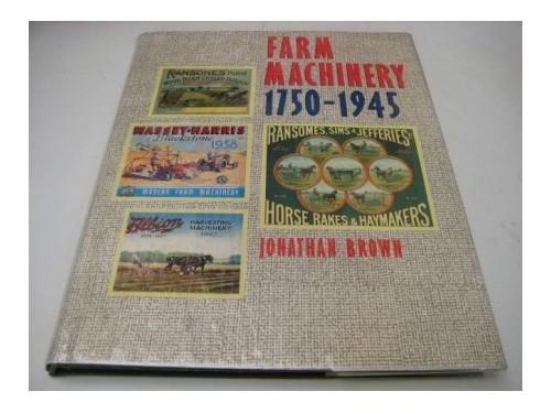 Farm Machinery, 1750-1945 by Jonathan Brown