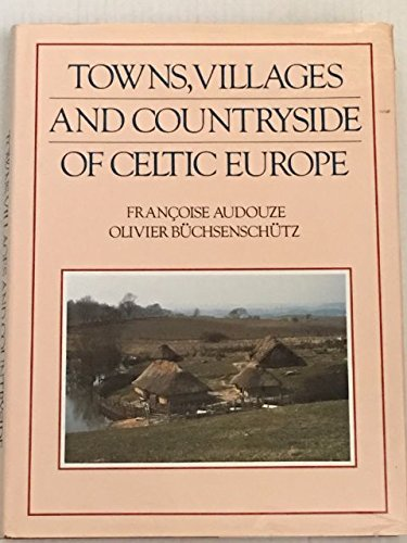 Towns, Villages and Countryside of Celtic Europe by Francoise Audouze