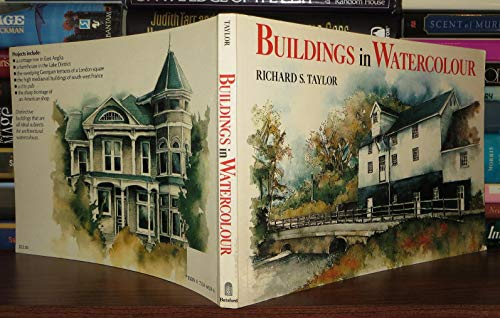 Buildings in Watercolour: A Practical and Inspirational Guide by Richard S. Taylor