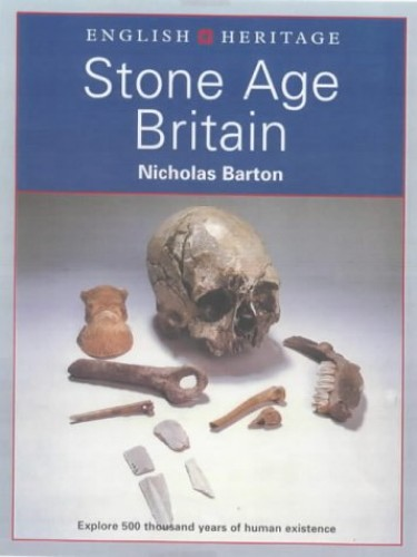 English Heritage Book of Stone Age Britain: Exploring Two Million Years of Human Existence by N. Barton