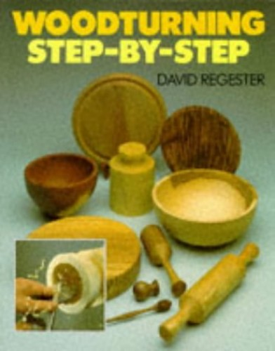 Woodturning: Step-by-step by David Regester