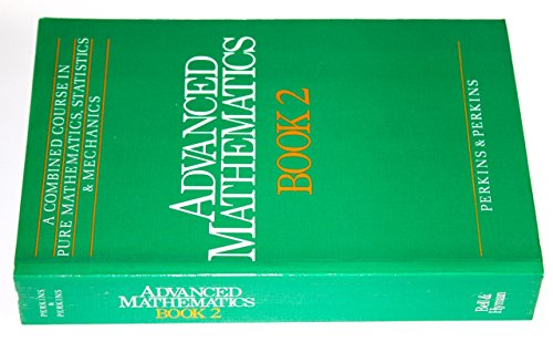 Advanced Mathematics: Bk. 2: Combined Course in Pure Mathematics, Statistics and Mechanics by Martin Perkins