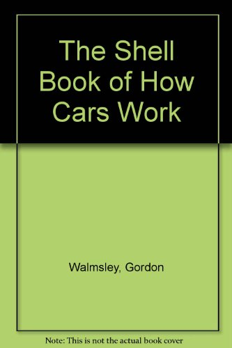The Shell Book of How Cars Work by Gordon Walmsley