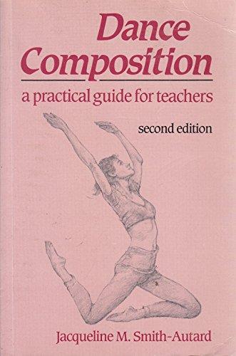 Dance Composition: A Practical Guide for Teachers by Jacqueline M. Smith-Autard