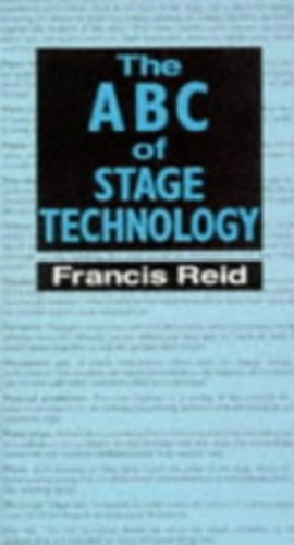 The ABC of Stage Technology by Francis Reid