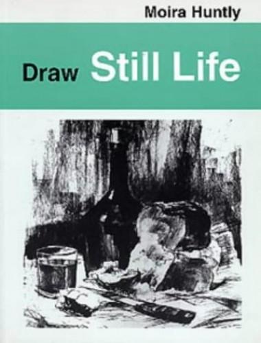 Draw Still Life by Moira Huntly