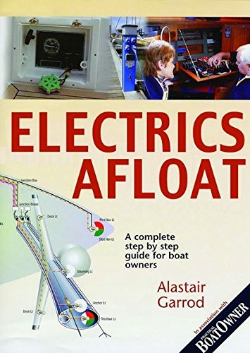 """Practical Boat Owner's"" Electrics Afloat: A Complete Step by Step Guide for Boat Owners by A.E. Garrod"