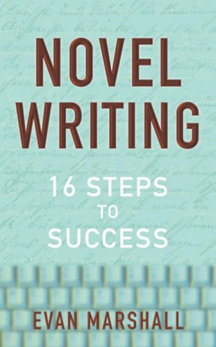 Novel Writing: 16 Steps to Success by Evan Marshall