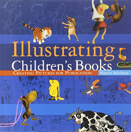 Illustrating Children's Books: Creating Pictures for Publication by Martin Salisbury