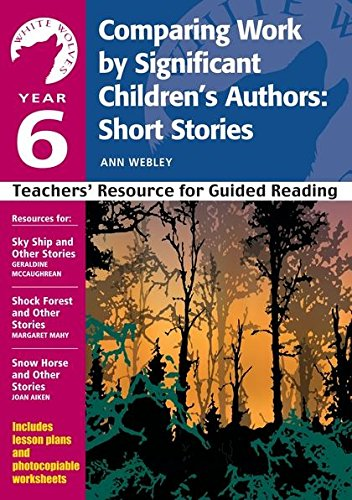 Year 6: Comparing Work by Significant Children's Authors: Short Stories: Teachers' Resource by Ann Webley