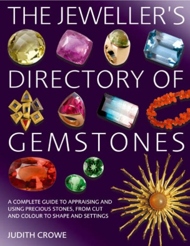 The Jeweller's Directory of Gemstones: A Complete Guide to Appraising and Using Precious Stones, from Cut and Colour to Shape and Setting by Judith Crowe