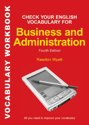 Check Your English Vocabulary for Business and Administration: All You Need to Improve Your Vocabulary by Rawdon Wyatt