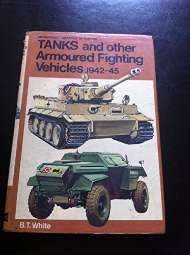 Tanks and Other Armoured Fighting Vehicles, 1942-45 by Brian Terence White