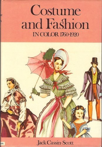 Costume and Fashion, 1760-1920 by Jack Cassin-Scott