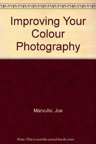 Improving Your Colour Photography by Joe Marvullo