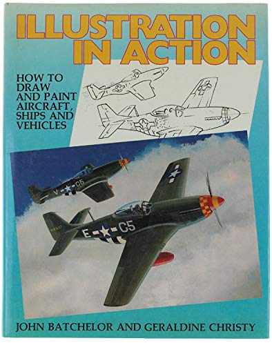 Illustration in Action: How to Draw and Paint Aircraft, Ships and Vehicles by John  Batchelor