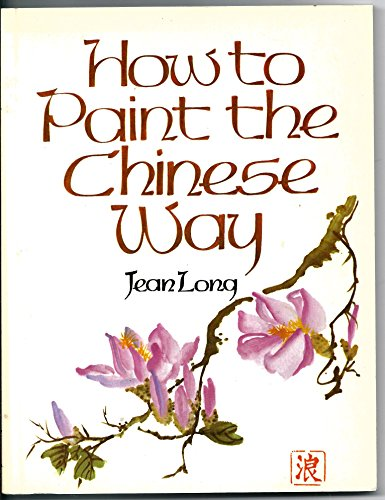 How to Paint the Chinese Way by Jean Long