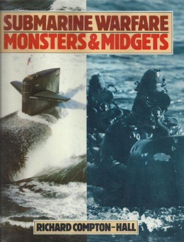 Submarine Warfare: Monsters and Midgets by Richard Compton-Hall
