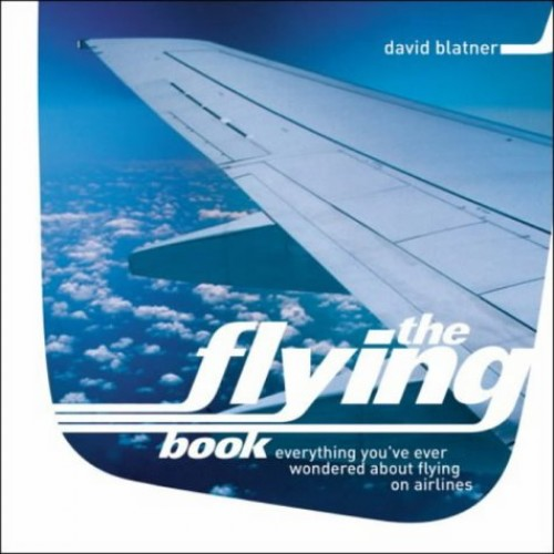 The Flying Book: Everything You've Ever Wondered About Flying on Airlines by David Blatner