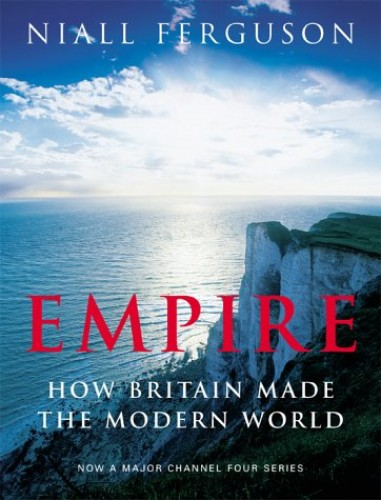 Empire: How Britain Made the Modern World by Niall Ferguson