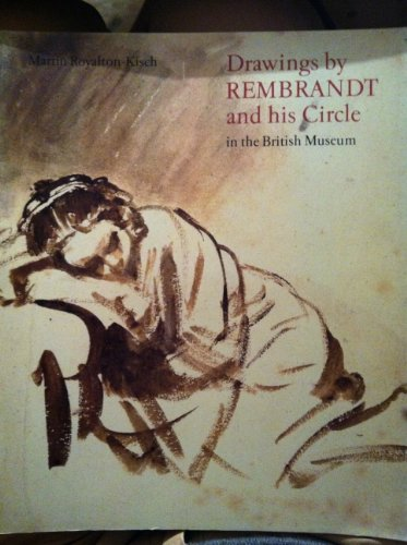 Drawings by Rembrandt and His Circle in the British Museum by Martin Royalton-Kisch