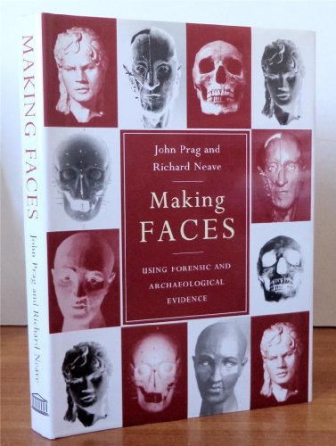 Making Faces: Using Forensic and Archaeological Evidence by A.J.N.W. Prag
