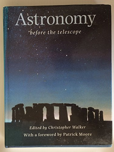 Astronomy: Before the Telescope by C.B.F. Walker