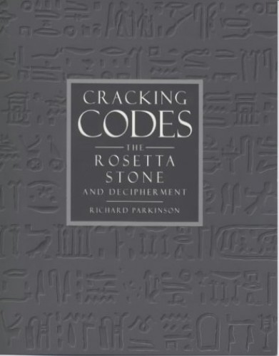 Cracking  Codes: Rosetta Stone and the Art of Decipherment by Richard Parkinson